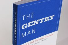 """The Gentry Man - a guide for the civilized male, snapshots at """"maliness"""" hahaha"""