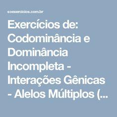 Exercícios de:  Codominância e Dominância Incompleta - Interações Gênicas - Alelos Múltiplos (Polialelia) - Rec  - Estilo Questão: PUC - RIO GRANDE DO SUL - 2011 - Número: 17 | Só Exercícios