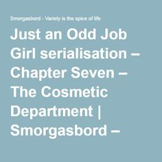 Just an Odd Job Girl serialisation – Chapter Seven – The Cosmetic Department | Smorgasbord – Variety is the spice of life