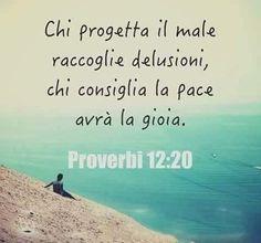 """""""L'inganno è nel cuore di quelli che macchinano il male, ma per quelli che consigliano pace c'è gioia."""" [Proverbi 12:20]"""
