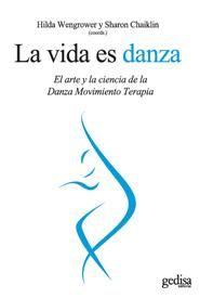 la vida es danza: el arte y la ciencia de la danza movimiento ter apia-hilda wengrower-sharon chaiklin-9788497842273
