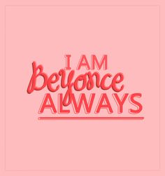 """""""I am Beyonce always"""" Wall Quotes, Words Quotes, Wise Words, Me Quotes, Sayings, I Am Beyonce Always, All Things Fabulous, Name Writing, Say That Again"""