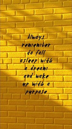 always remember to fallu asleep with a dream and get wake up with a purpose