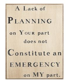 Take a look at this 'A Lack of Planning' Sign on zulily today!