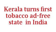 Kerala has become the primary state in Republic of India to be free from tobacco advertisements once the southern state utterly did away with giving promotion to the nicotine-laden material at its points-of-sale.