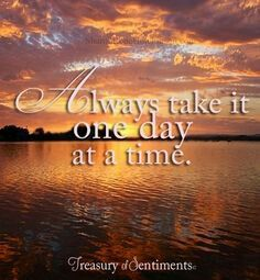 25 Best One Day At A Time Images Quotes About Life Quote Life