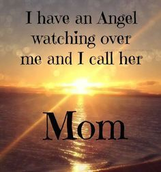 I have an angel watching over me and I call her Mom - Quotes For Single Mom - Ideas of Quotes For Single Mom - Mom Quotes From Daughter, Mothers Day Quotes, Mom And Dad, Mother Qoutes, Mother Poems, Mom I Miss You, I Love Mom, I Love My Mother, Remembering Mom