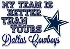 My Team Is Better Than Yours Dallas Cowboys