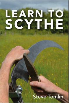 Learn to Scythe instruction book Scythe Book, Basket Weave Crochet, Primitive Technology, Wood Carving Patterns, North Yorkshire, Back To Nature, Bushcraft, Farm Life, Stuff To Do
