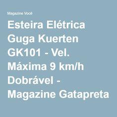 Esteira Elétrica Guga Kuerten GK101 - Vel. Máxima 9 km/h Dobrável - Magazine Gatapreta