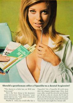 """Tiparillo ad, 1968—Should a gentleman offer a Tiparillo to a dental hygienist? """"The doctor is a little late, sir. Will you have a seat?"""" She's the best thing to hit dentistry since novocaine. (via)"""