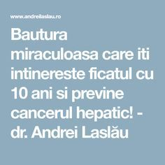 Bautura miraculoasa care iti intinereste ficatul cu 10 ani si previne cancerul hepatic! - dr. Andrei Laslău