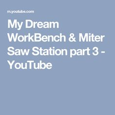 My Dream WorkBench & Miter Saw Station part 3 - YouTube