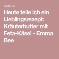 Heute teile ich ein Lieblingsrezept: Kräuterbutter mit Feta-Käse! - Emma Bee