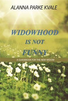 """I'm pleased & proud to announce that my book """"Widowhood Is Not Funny"""" is now available in paperback. Follow this link to get your copy: http://alannaparkekvale.weebly.com/widowhood-is-not-funny.html"""