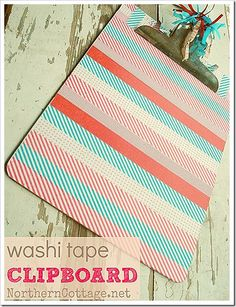 take a plain jane clipboard and jazz it up with washi tape!!  @Northern Cottage.net