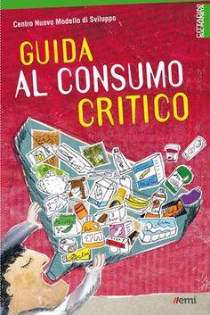 """""""Guida al consumo critico"""" del Centro nuovo modello di sviluppo. http://bit.ly/1OpUoca Il sistema si sforza di convincerci che il #consumo è un fatto privato che riguarda solo noi, le nostre voglie, il nostro portafogli. Ma non è così: riguarda l'intera umanità, perché ha conseguenze sulle risorse, sull'energia, sui rifiuti, sulle condizioni di lavoro.Ecco l'importanza del #consumo #critico, che consiste nella scelta dei prodotti anche in base alla loro storia e al comportamento delle…"""