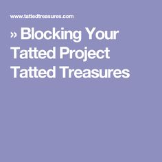 » Blocking Your Tatted Project Tatted Treasures
