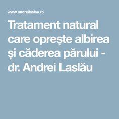 Tratament natural care oprește albirea și căderea părului - dr. Andrei Laslău Hair Beauty, Embroidery, Cute Hair