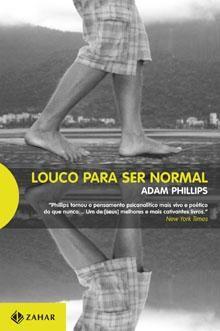 PHILLIPS, Adam. Louco para ser normal Rio de Janeiro: Zahar, 2008 . 156 p.