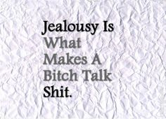 Quotes About Jealousy : Quotes About Jealousy :That's it you dumb bitch - Quotes Time Jealousy Quotes, Bitch Quotes, Sassy Quotes, Badass Quotes, Quotes To Live By, Funny Quotes, Heartbreak Quotes, Hatred Quotes, Enemies Quotes
