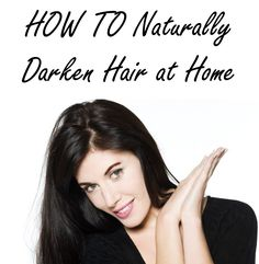 How To Get Darker Hair - Darken your natural hair color at home ...