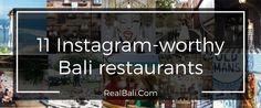 Discover our stunning selection of 11 Instagram-worthy Bali restaurants - The best Bali restaurants for cool selfies and groupfies. #Bali #Restaurant #RealBali
