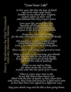 Live Your Life; Chief Tecumseh (Poem from Act of Valor the Movie) on black background with golden feather A truly inspirational writing from the Native American Shawnee Chief Tecumseh. This poem was used at the end of the movie, Acts of Valor.