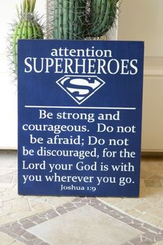 Attention Superheroes, Bible Verse Joshua 1:9, Be Strong and Courageous, 12x15 Solid Color Wood Sign, Sanded or No Sanding CHOOSE YOUR COLOR by CreativeTouchWood on Etsy https://www.etsy.com/listing/243295797/attention-superheroes-bible-verse-joshua