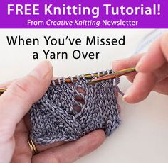 Free Knitting Tutorial from Creative Knitting newsletter: When You've Missed a Yarn Over by Tabetha Hedrick. Click on the photo to access the tutorial. Sign up for this free newsletter here: www.AnniesNewsletters.com.