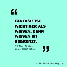 Zitat: #Fantasie ist wichtiger als #Wissen, soll Albert Einstein gesagt haben.