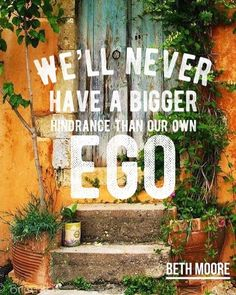 """""""We' ll never have bigger hindrance than our own EGO"""" #bethmoore #bethmoorechildrenoftheday #bethmoorebiblestudy #bethmoorequotes"""