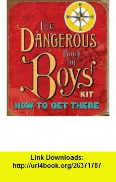 How to Get There The Dangerous Book For Boys Kits (9780740777585) Conn Iggulden, Hal Iggulden , ISBN-10: 0740777580  , ISBN-13: 978-0740777585 ,  , tutorials , pdf , ebook , torrent , downloads , rapidshare , filesonic , hotfile , megaupload , fileserve