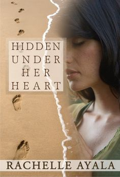 The Spotlight Is On You: HIDDEN UNDER HER HEART (A Story of Abortion & Courage) by Rachelle Ayala
