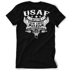USAF. Death From Above. T-Shirt. - http://www.sonsoflibertytees.com/patriotblog/usaf-death-from-above-t-shirt/?utm_source=PN&utm_medium=Pinterest&utm_campaign=SNAP%2Bfrom%2BSons+of+Liberty+Tees%3A+A+Liberty+and+Patriot+Blog  www.SonsOfLibertyTees.com Liberty & Patriotic Threads  #DontTreadOnMe, #Libertarian, #LibertarianTeeShirts, #Liberty, #LibertyTeeShirts, #PatrioticTShirts, #SonsOfLiberty http://goo.gl/btHQ3n