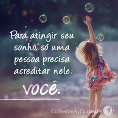 Para atingir seu sonho, só uma pessoa precisa acreditar nele: VOCÊ!