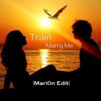 Train - Marry Me (Mar10n Edit) by Mar10n Music on SoundCloud