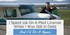 I guess I'm not a typical personal finance blogger. I spend $11,000 on a private pilot license while I was still in debt, and I'd do it again in a heartbeat Pilot Career, Private Pilot License, Aviation Careers, Becoming A Pilot, In A Heartbeat, Debt, Personal Finance, How To Become, Education