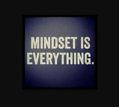 Mindset is everything