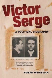Victor Serge: A Political Biography / Susan Weissman, professor of Politics