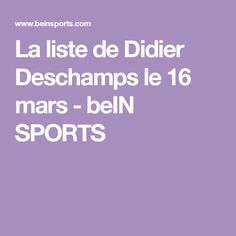 La liste de Didier Deschamps le 16 mars - beIN SPORTS