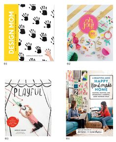 Books we love for modern mothers looking to create a playful and inspired home. Design Mom, Oh Joy, Playful, Happy Handmade Home.