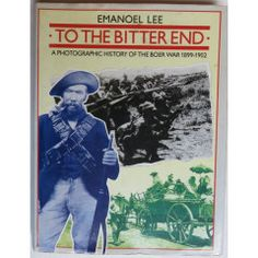 BOER WAR-TO THE BITTER END- A PHOTOGRAPHIC HISTORY OF THE BOER WAR 1899-1902- Emanoel Lee The Bitter End, Armed Conflict, The Siege, Inner World, Folk Music, African History, World History, Military History, Historian