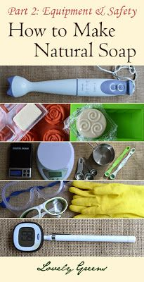 * Lovely Greens *: Natural Soapmaking for Beginners - Equipment & Safety