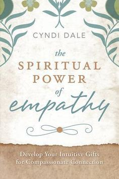 The Spiritual Power of Empathy: Develop Your Intuitive Gifts for Compassionate Connection by Cyndi Dale; General Nonfiction
