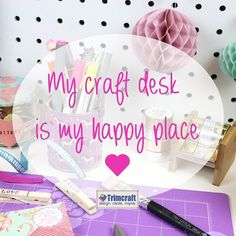 Is your #craft #desk your #happy place? We #love getting into our #creative #bubble with our favourite craft #goodies to hand! #quote #quotes #craftdesk #typography #papercraft #cardmaking #scrapbooking #upcycling #crafty #handmade #DIY #blog #craftblog #trimcraft