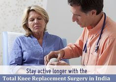 Get the Best & Efficient Total Knee Replacement Surgery India at affordable price for arthiritis knee pain : Important facts to know