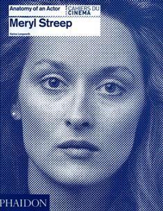 Meryl Streep : Anatomy of an actor / Karina Longworth. PN 2287.S78 M