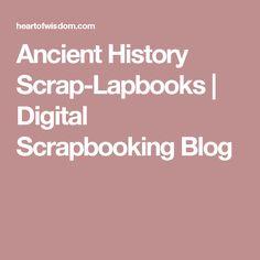 Ancient History Scrap-Lapbooks | Digital Scrapbooking Blog