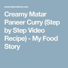 Creamy Matar Paneer Curry (Step by Step Video Recipe) - My Food Story
